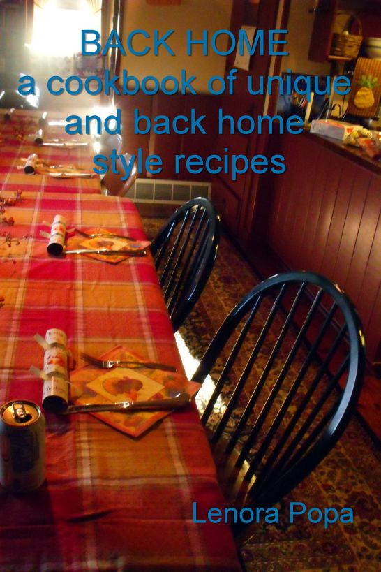 BACK HOME a collection of unique and back home style recipes By: Lenora Popa