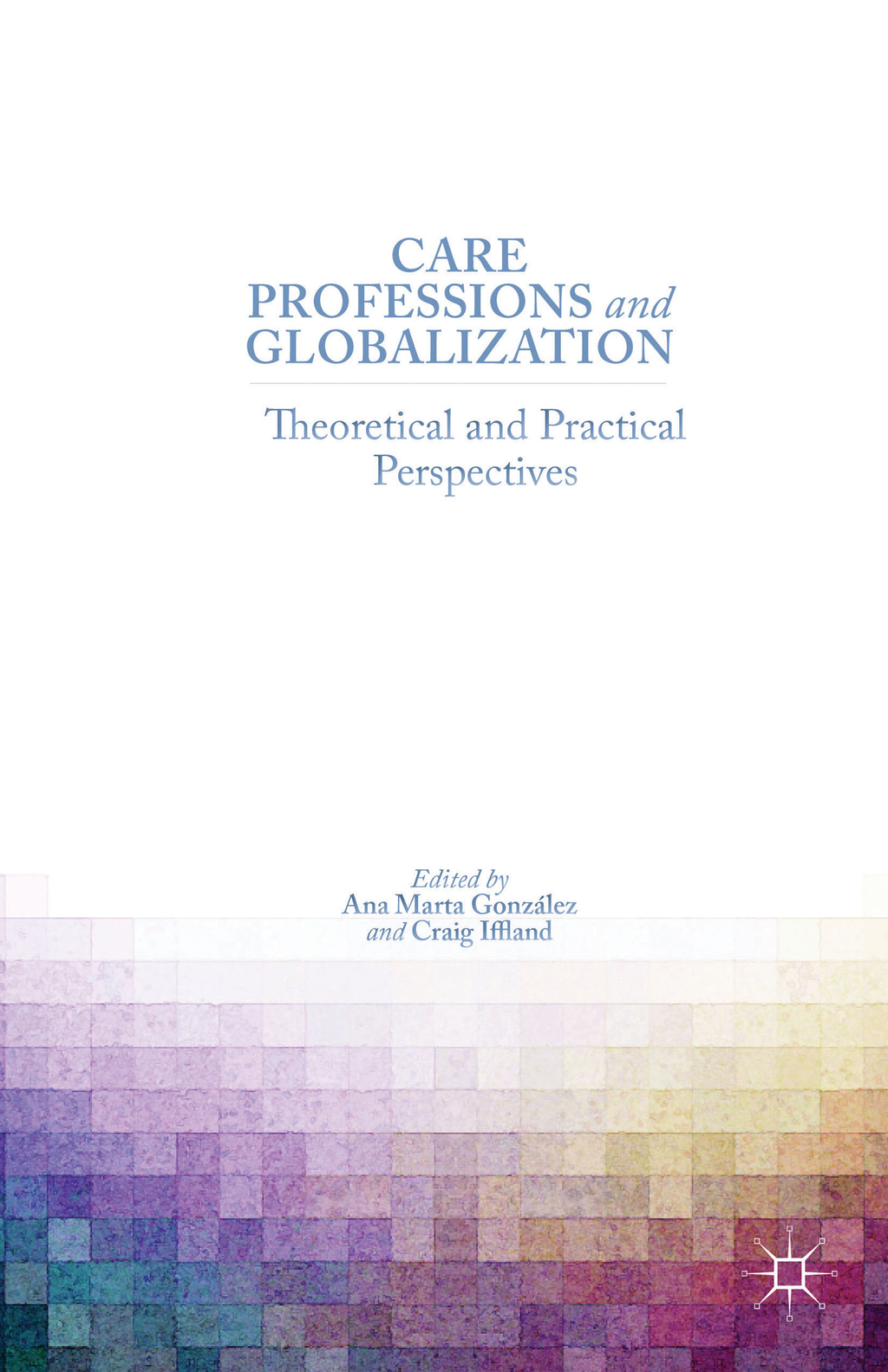 Care Professions and Globalization Theoretical and Practical Perspectives