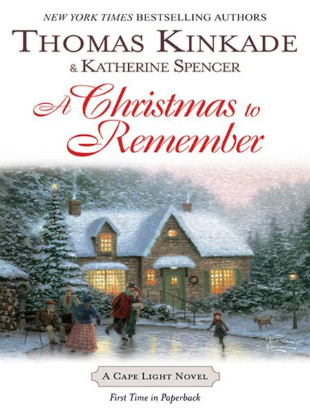 A Christmas To Remember: A Cape Light Novel By: Katherine Spencer,Thomas Kinkade