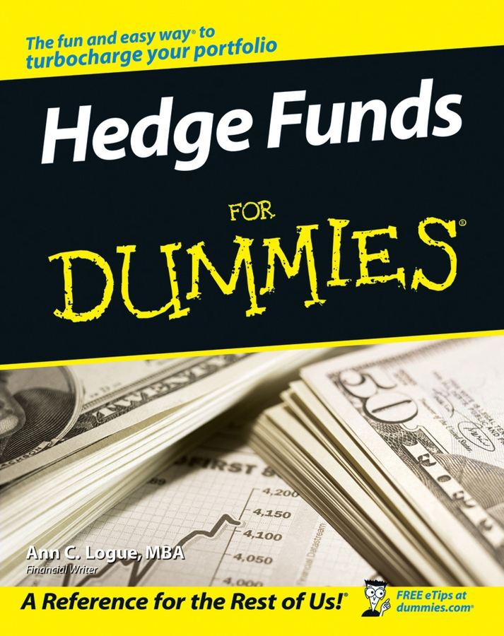Hedge Funds For Dummies By: Ann C. Logue MBA