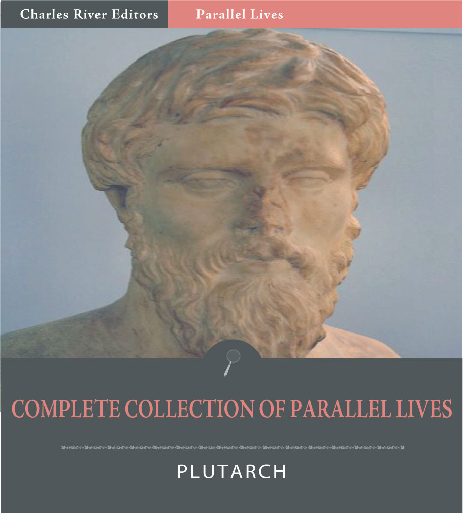 The Complete Collection of Plutarchs Parallel Lives