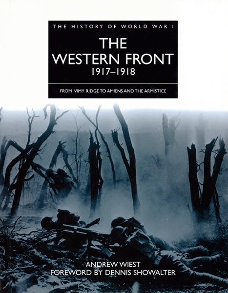 History of World War 1: Western Front 1917-1918 By: Andrew Wiest