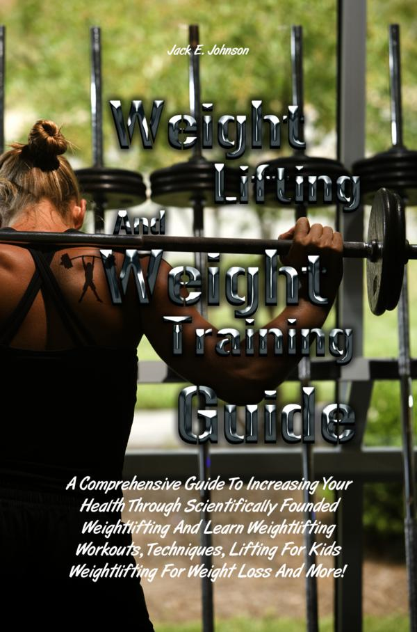 Weight Lifting And Weight Training Guide