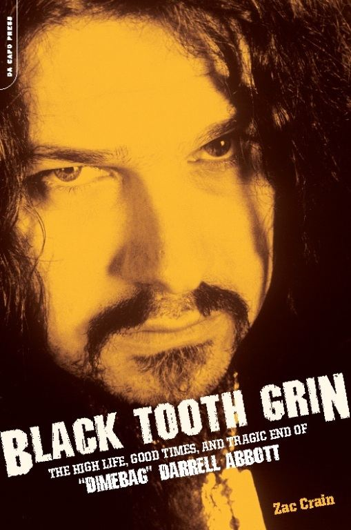 "Black Tooth Grin: The High Life, Good Times, and Tragic End of ""Dimebag"" Darrell Abbott By: Zac Crain"