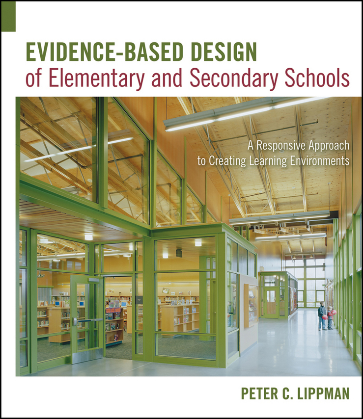 Evidence-Based Design of Elementary and Secondary Schools By: Peter C. Lippman