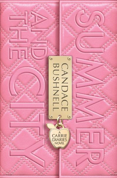 Summer and the City: A Carrie Diaries Novel By: Candace Bushnell