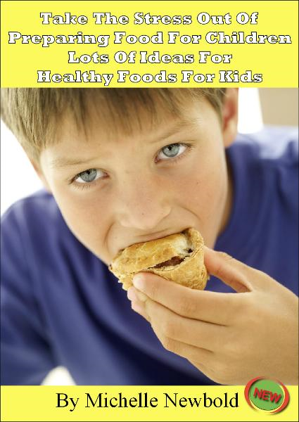 Take The Stress Out Of Preparing Food For Children – Lots of Ideas For Healthy Foods For Kids
