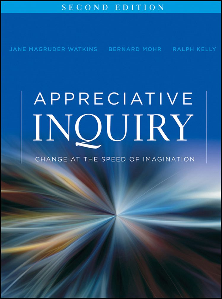 Appreciative Inquiry By: Bernard J. Mohr,Jane Magruder Watkins,Ralph Kelly