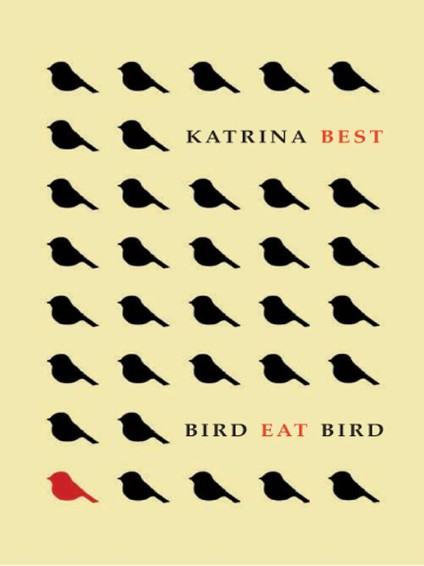 Bird Eat Bird By: Katrina Best