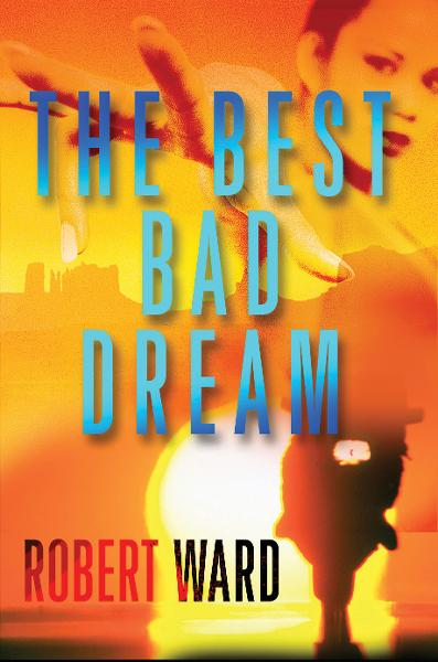 The Best Bad Dream By: Robert Ward