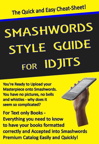 Smashwords Style Guide for Idjits By: Rebecca Melvin