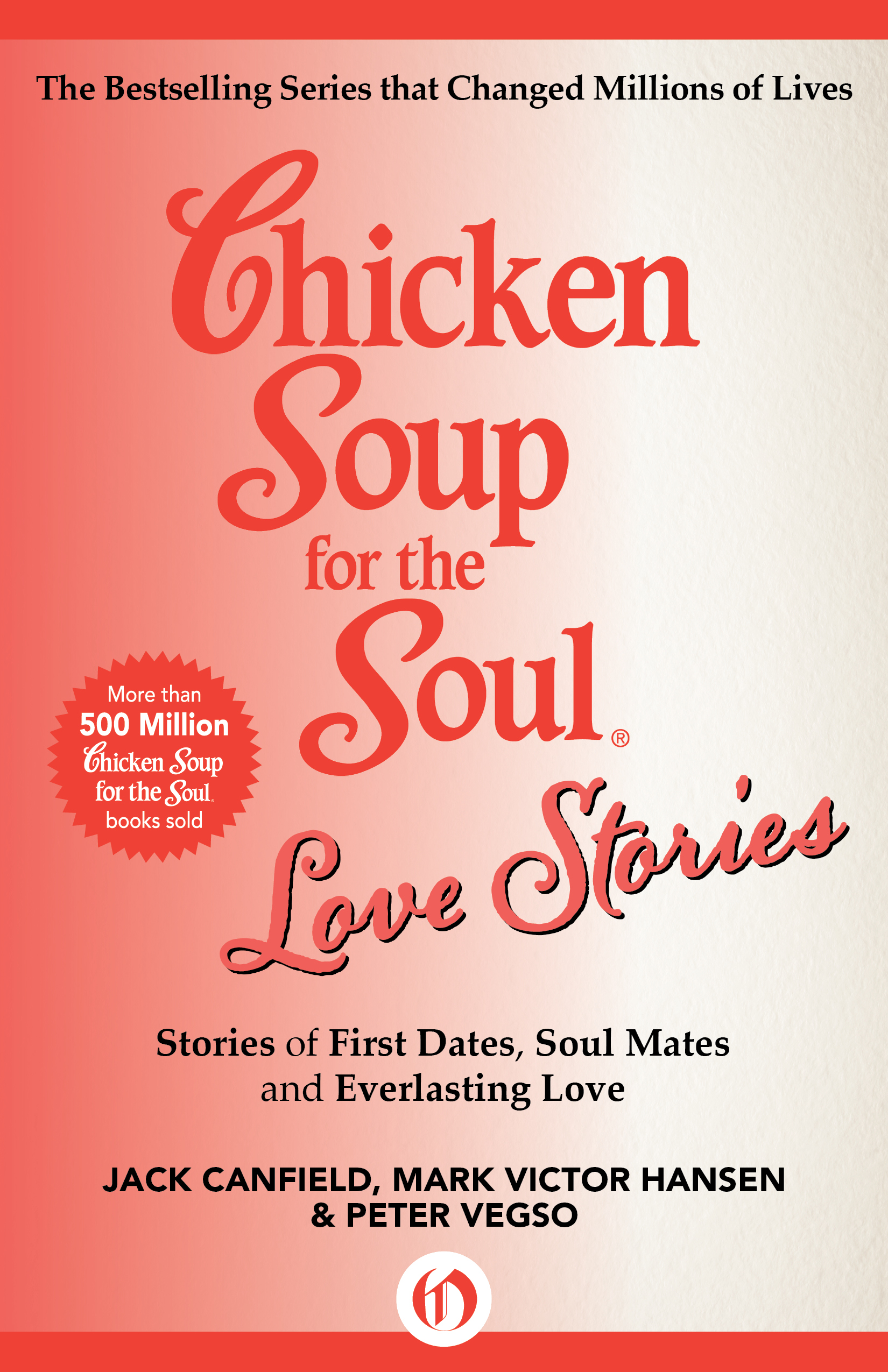 Chicken Soup for the Soul Love Stories: Stories of First Dates, Soul Mates and Everlasting Love By: Jack Canfield,Mark Victor Hansen,Peter Vegso