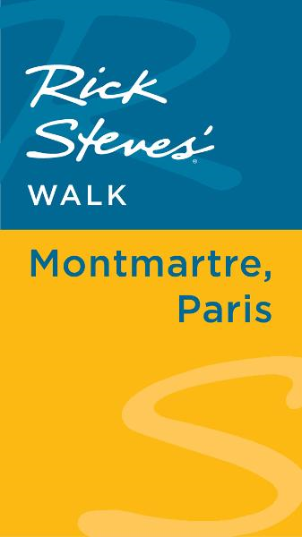Rick Steves' Walk: Montmartre, Paris By: Gene Openshaw,Rick Steves,Steve Smith