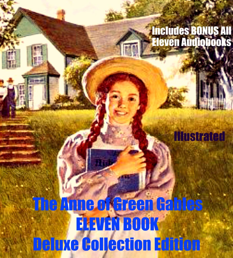 ANNE OF GREEN GABLES [13 BOOK DELUXE COLLECTION] Anne of Green Gables, Anne of Avonlea, Kilmeny of The Orchard, The Story Girl, Anne of the Island, Anne's House of Dreams, Rainbow Valley, Rilla of Ingleside, Chronicles of Avonlea PLUS 4 MORE!