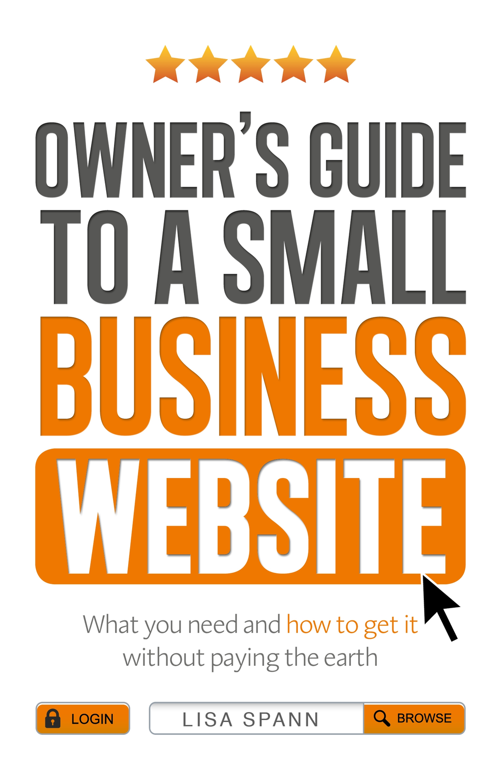 Owner's Guide to a Small Business Website What you need and how to get there - without paying the earth