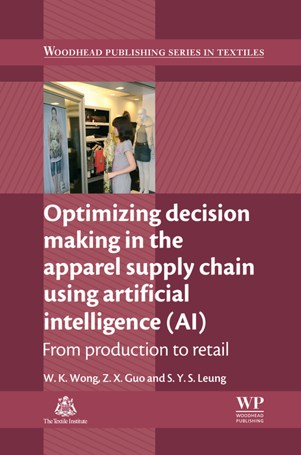 Optimizing Decision Making in the Apparel Supply Chain Using Artificial Intelligence (AI) From Production To Retail