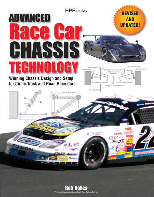 Advanced Race Car Chassis Technology HP1562: Winning Chassis Design and Setup for Circle Track and Road Race Cars By: Bob Bolles