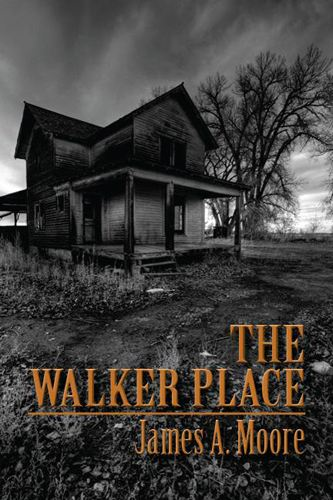 The Walker Place By: James A. Moore