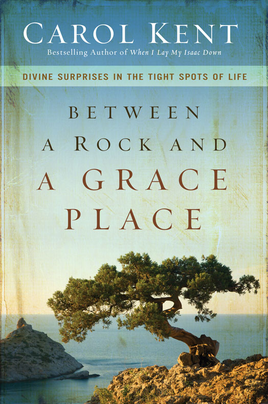 Between a Rock and a Grace Place By: Carol   Kent