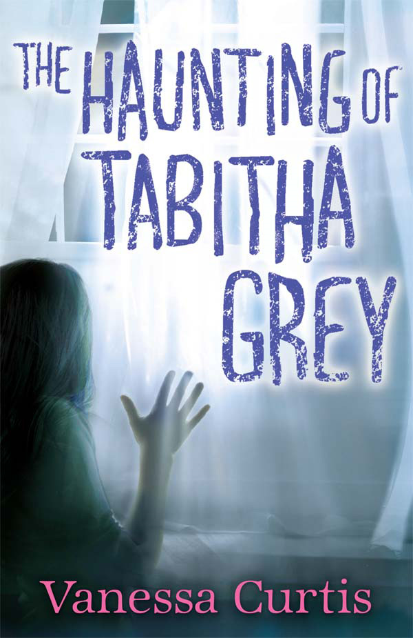 The Haunting of Tabitha Grey By: Vanessa Curtis
