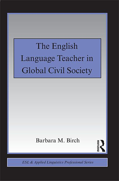 The English Teacher in Global Civil Society By: Barbara M. Birch