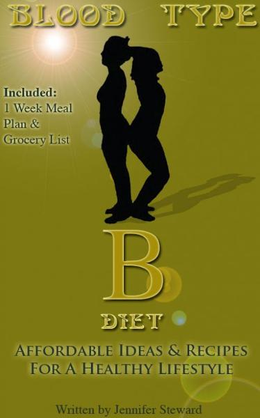 "Blood Type ""B"" Diet, Affordable Ideas & Recipes For A Healthy Lifestyle"