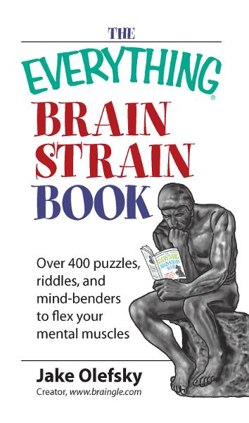 Everything Brain Strain Book: Over 400 Puzzles,  Riddles,  And Mind-Benders To Flex Your Mental Muscles