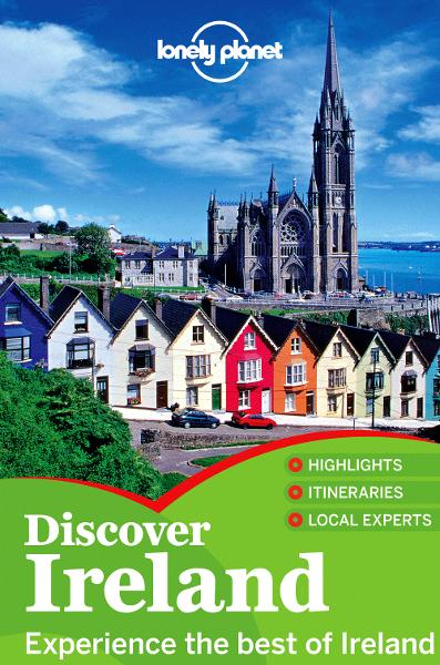 Lonely Planet Discover Ireland By: Catherine Le Nevez,Etain O'Carroll,Fionn Davenport,Lonely Planet,Neil Wilson,Ryan Ver Berkmoes
