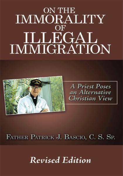 On The Immorality of Illegal Immigration By: Father Patrick J. Bascio