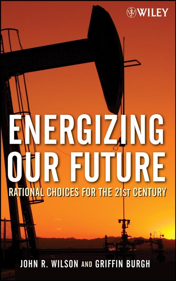John Wilson - Energizing Our Future: Rational Choices for the 21st Century