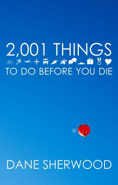 2001 Things To Do Before You Die By: Dane Sherwood