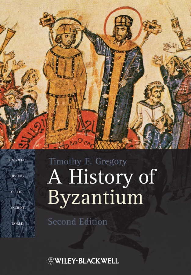 A History of Byzantium By: Timothy E. Gregory