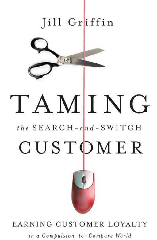 Taming the Search-and-Switch Customer By: Jill Griffin
