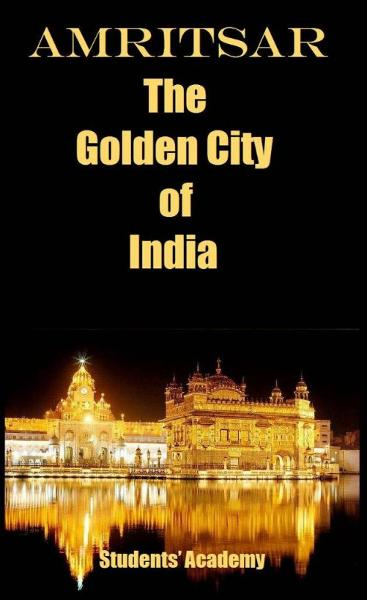 Amritsar-The Golden City of India By: Students' Academy