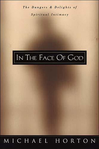 In the Face of God By: Michael Horton