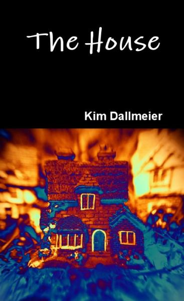 The House By: Kim Dallmeier