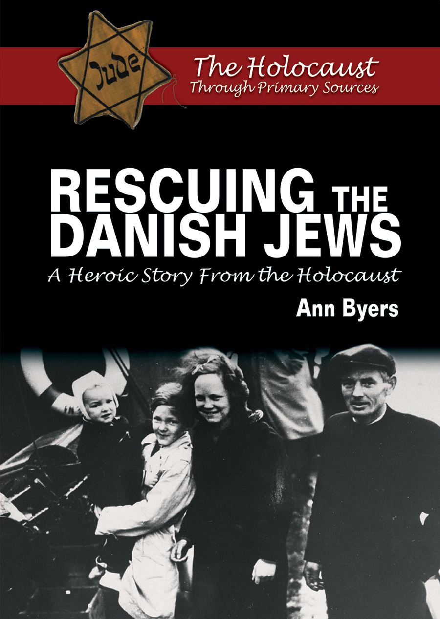 Rescuing the Danish Jews: A Heroic Story From the Holocaust By: Ann Byers