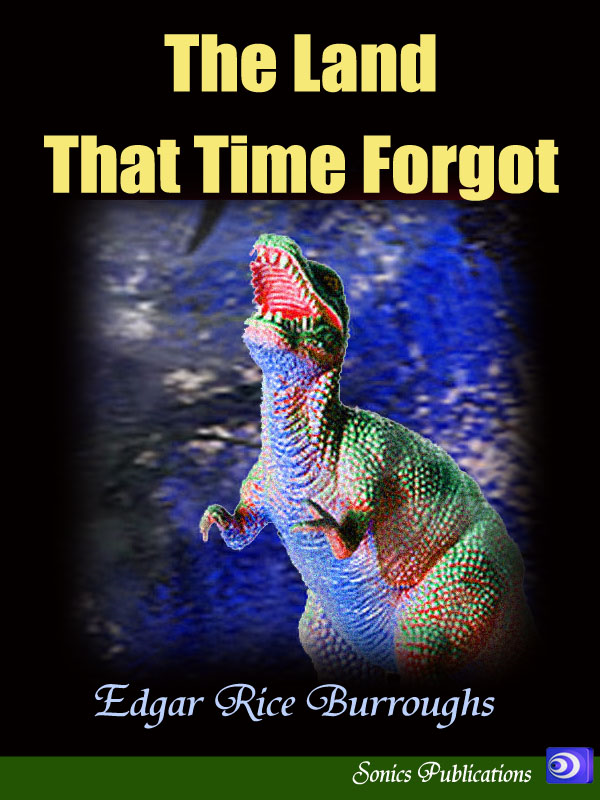The Land That Time Forgot By: Edgar Rice Burroughs