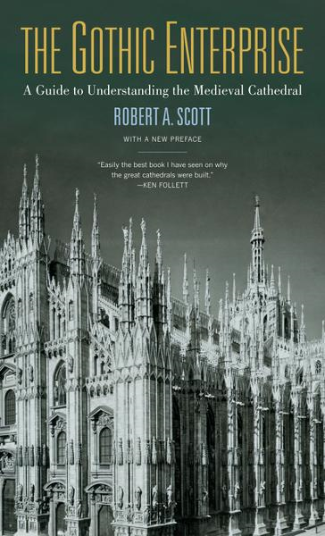 The Gothic Enterprise: A Guide to Understanding the Medieval Cathedral, With a New Preface By: Scott, Robert A.