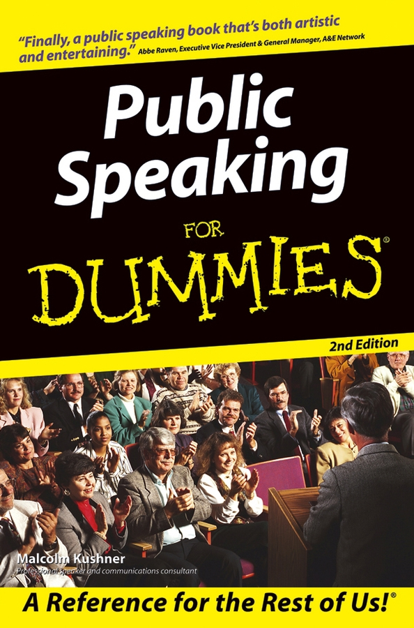 Public Speaking For Dummies By: Malcolm Kushner