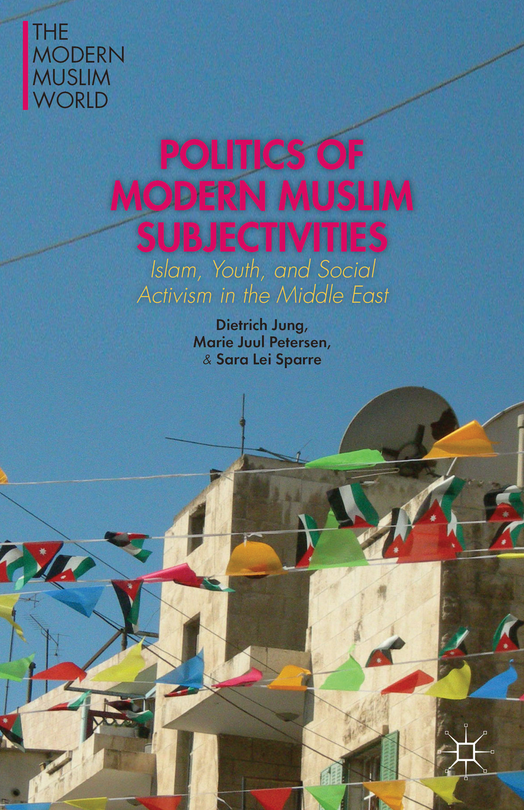 Politics of Modern Muslim Subjectivities Islam,  Youth,  and Social Activism in the Middle East