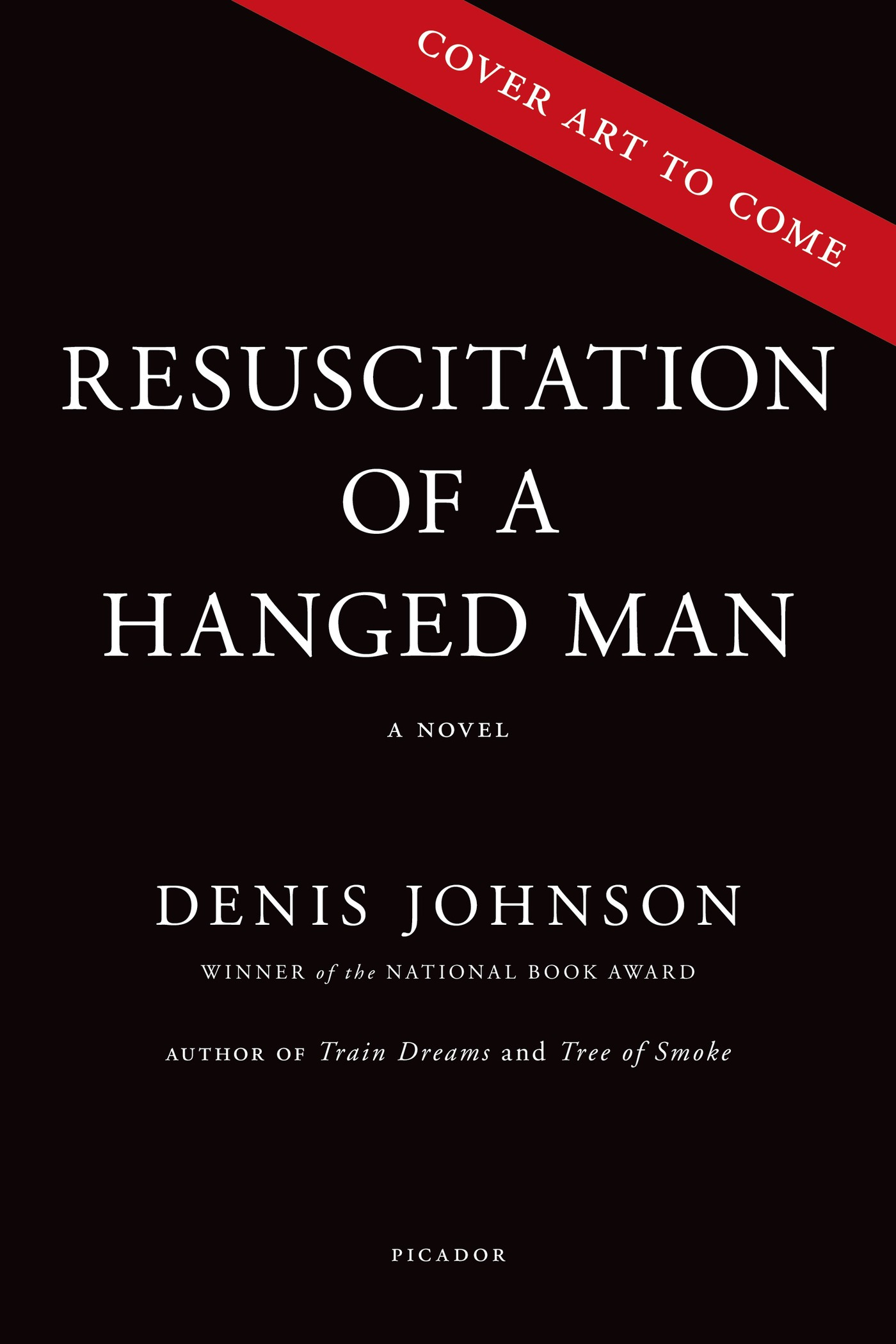 The Resuscitation of a Hanged Man By: Denis Johnson