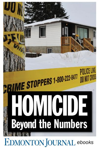 Homicide: Beyond the Numbers By: Edmonton Journal Crime Bureau