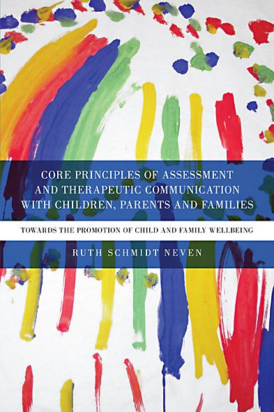 Core Principles of Assessment and Therapeutic Communication with Children, Parents and Families: Towards the Promotion of Child and Family Wellbeing