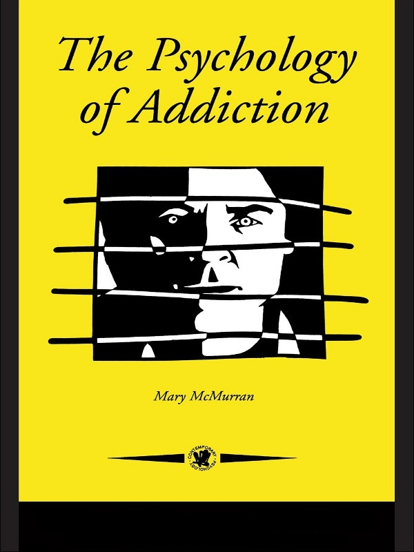 The Psychology Of Addiction By: Mary McMurran
