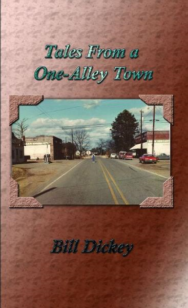 Tales From a One-Alley Town By: Bill Dickey