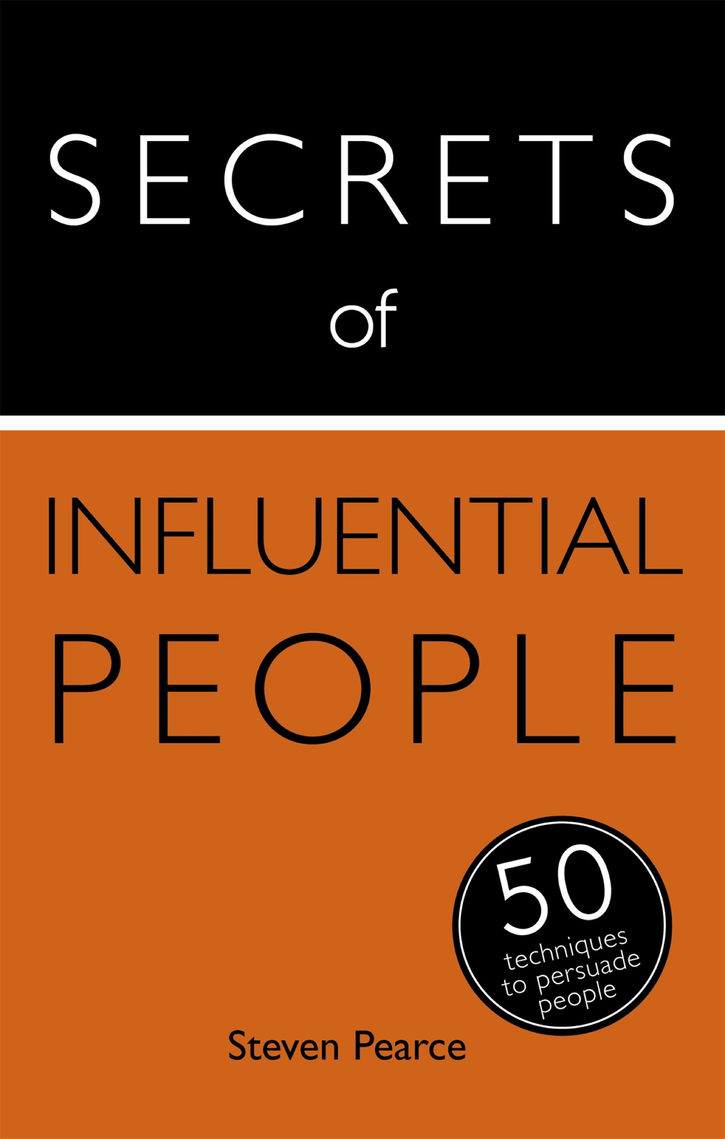 Secrets of Influential People: 50 Techniques to Persuade People: Teach Yourself