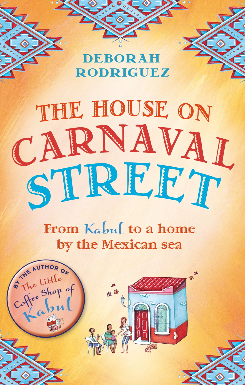The House on Carnaval Street From Kabul to a Home by the Mexican Sea