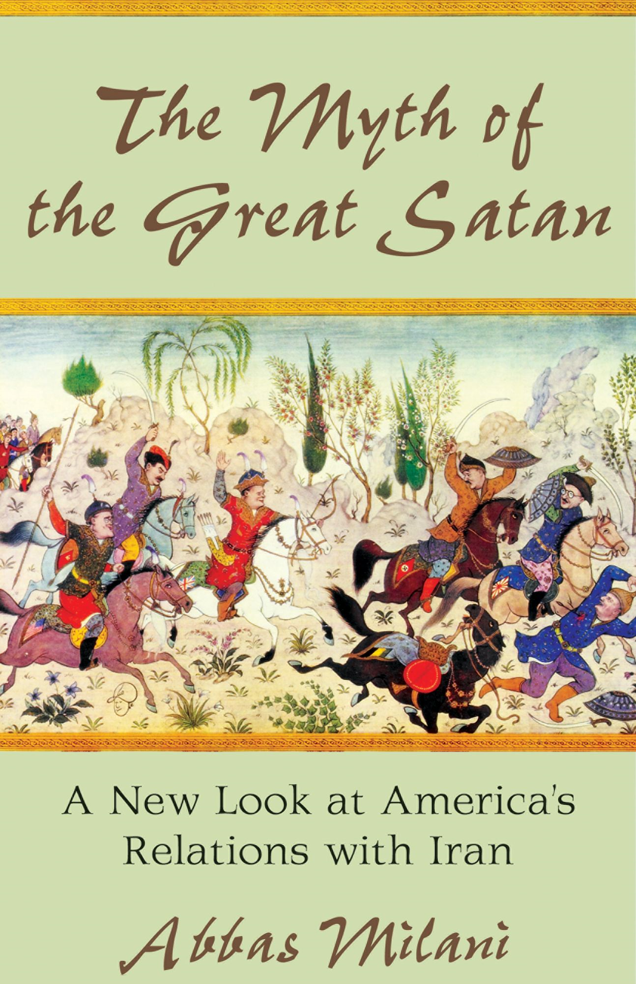 The Myth of the Great Satan By: Abbas Milani