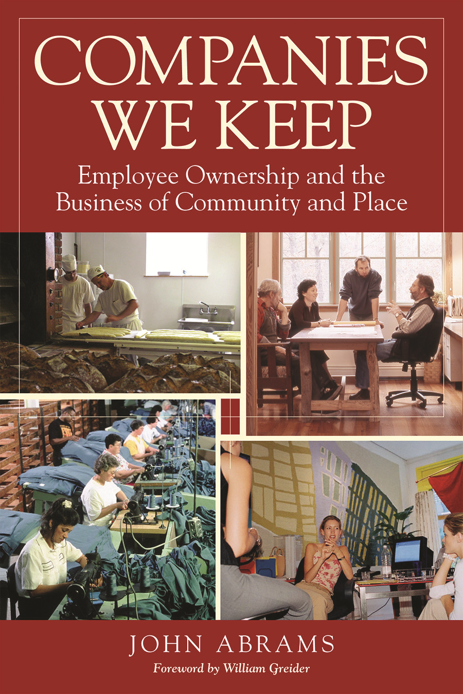 Companies We Keep: Employee Ownership and the Business of Community and Place By: John Abrams